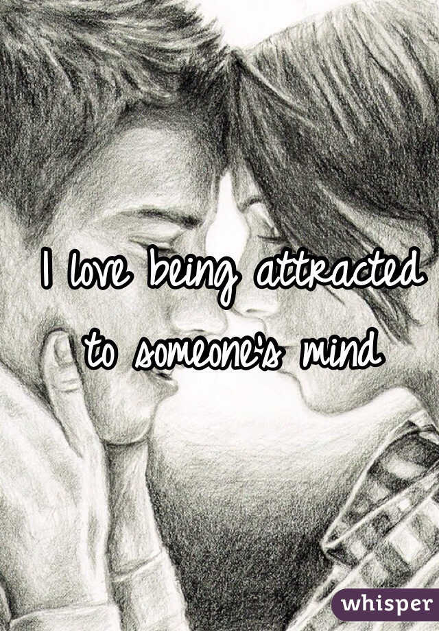 I love being attracted to someone's mind