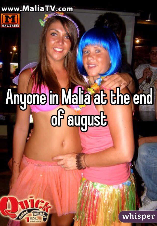 Anyone in Malia at the end of august