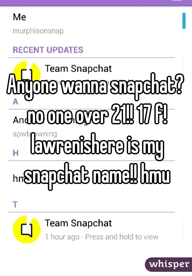 Anyone wanna snapchat? no one over 21!! 17 f! lawrenishere is my snapchat name!! hmu