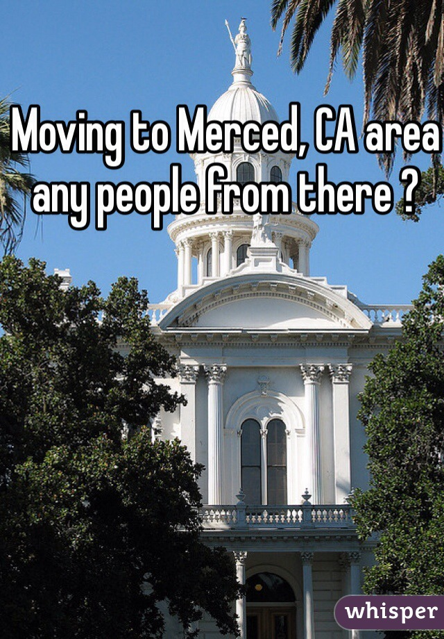 Moving to Merced, CA area any people from there ?
