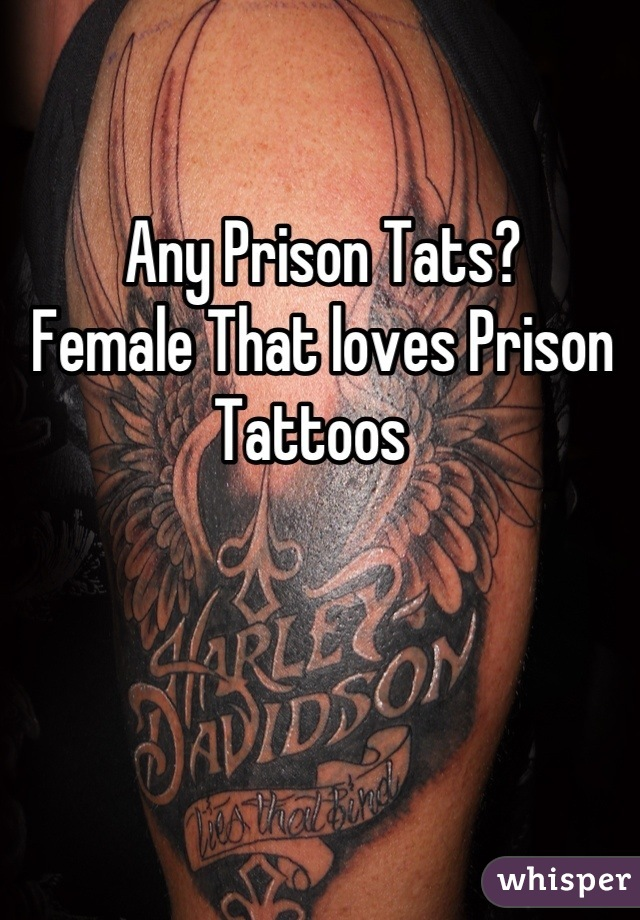 Any Prison Tats?   Female That loves Prison Tattoos
