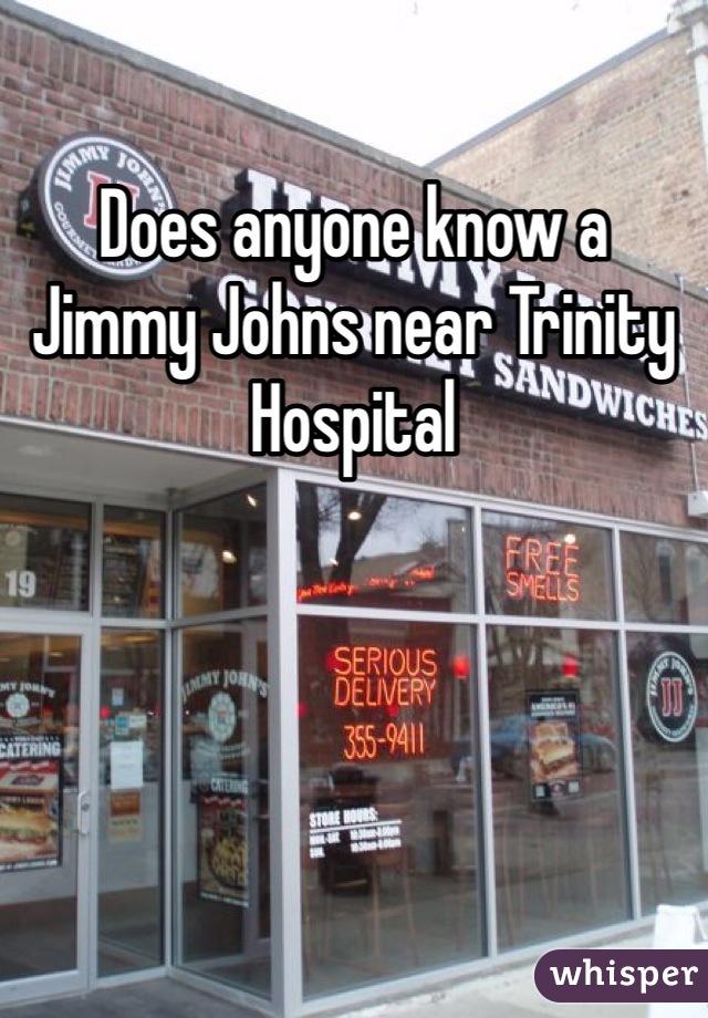 Does anyone know a Jimmy Johns near Trinity Hospital