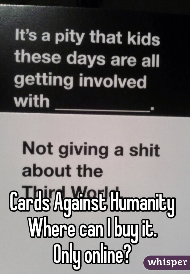 Cards Against Humanity Where can I buy it.  Only online?
