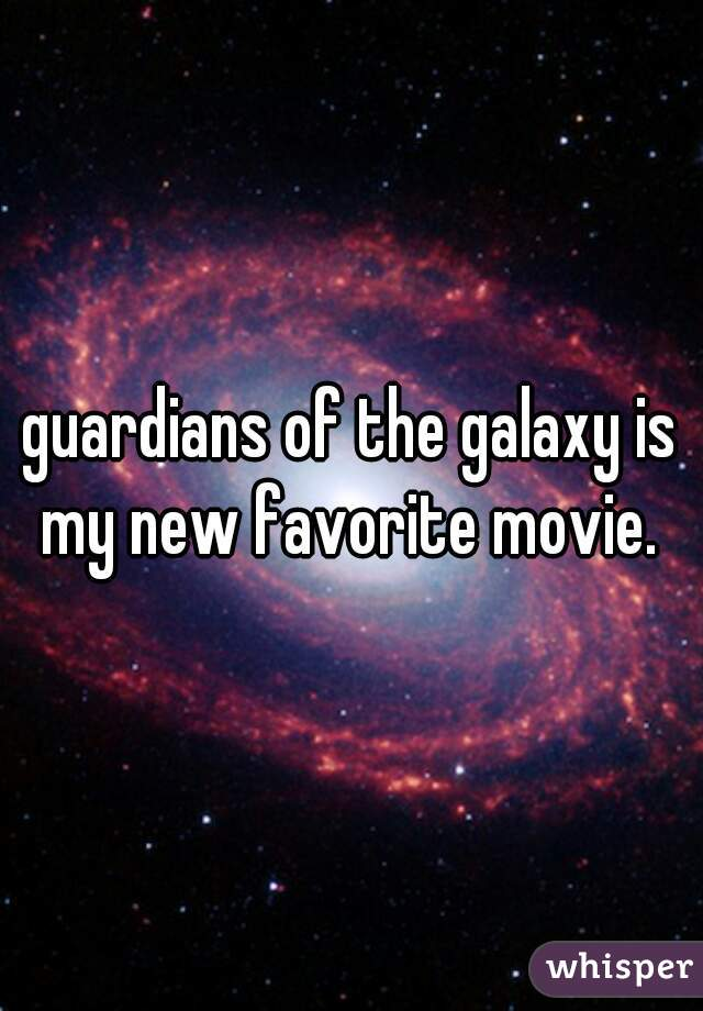 guardians of the galaxy is my new favorite movie. ♥