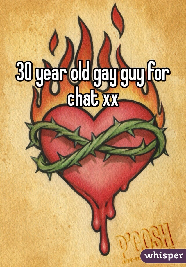 30 year old gay guy for chat xx