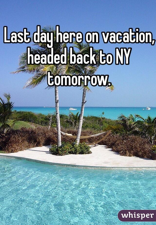 Last day here on vacation, headed back to NY tomorrow.