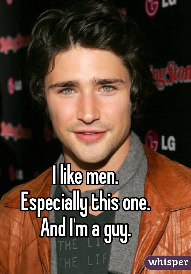 I like men. Especially this one.  And I'm a guy.