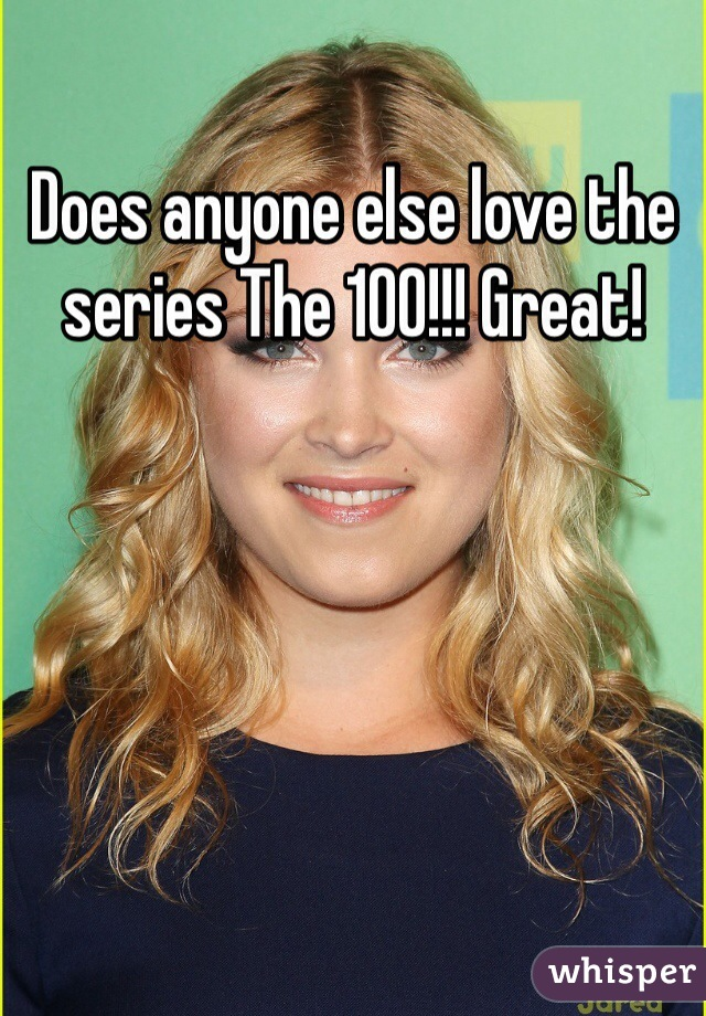 Does anyone else love the series The 100!!! Great!