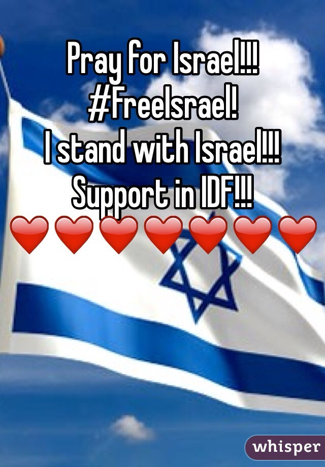 Pray for Israel!!!  #FreeIsrael! I stand with Israel!!! Support in IDF!!! ❤️❤️❤️❤️❤️❤️❤️