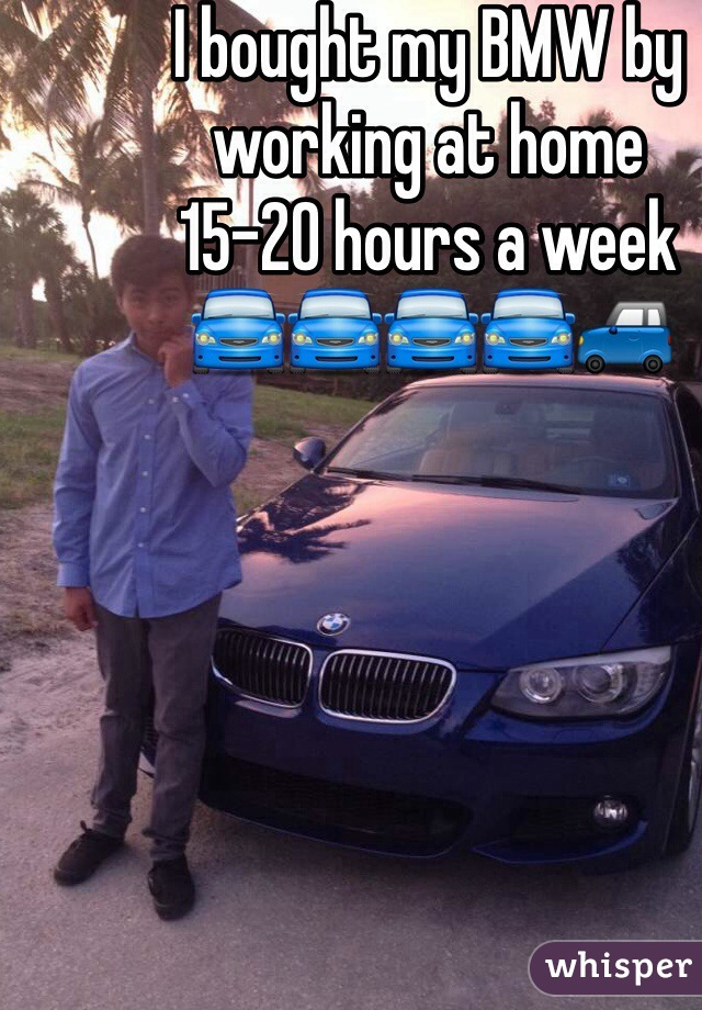 I bought my BMW by working at home  15-20 hours a week 🚘🚘🚘🚘🚙