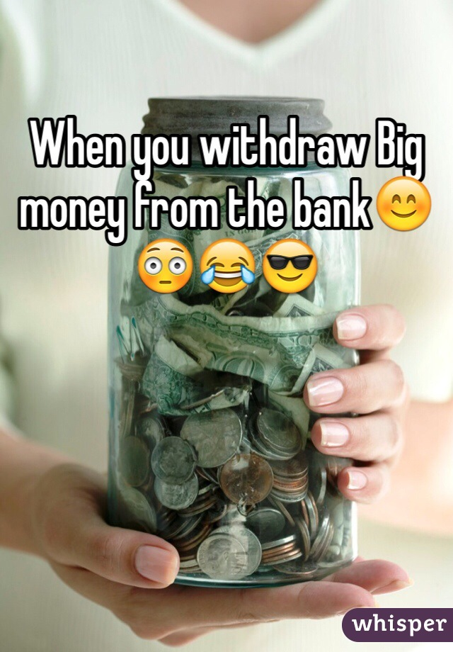 When you withdraw Big money from the bank😊😳😂😎