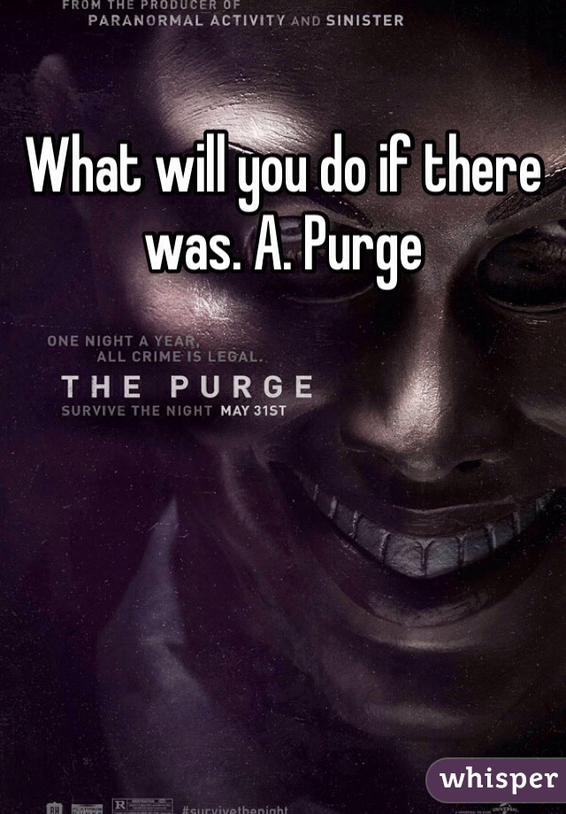 What will you do if there was. A. Purge