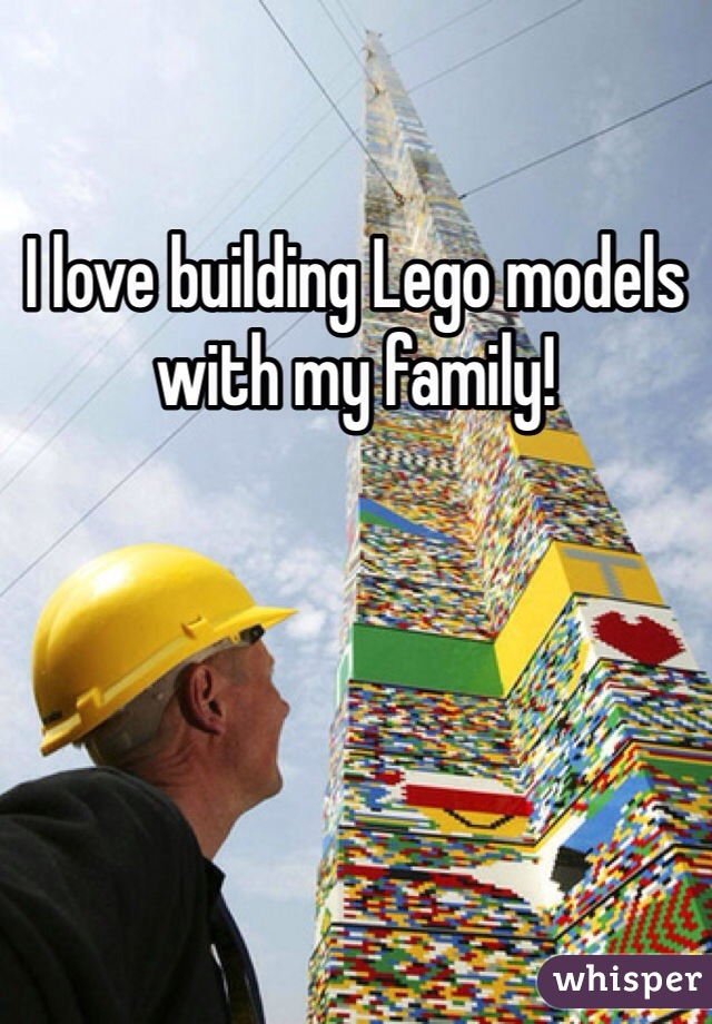I love building Lego models with my family!