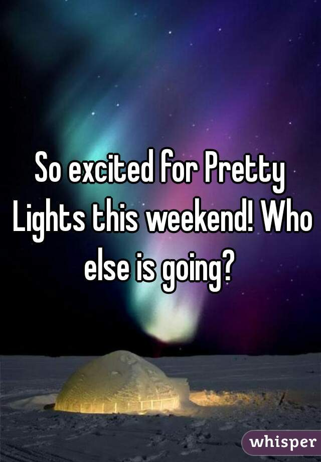 So excited for Pretty Lights this weekend! Who else is going?