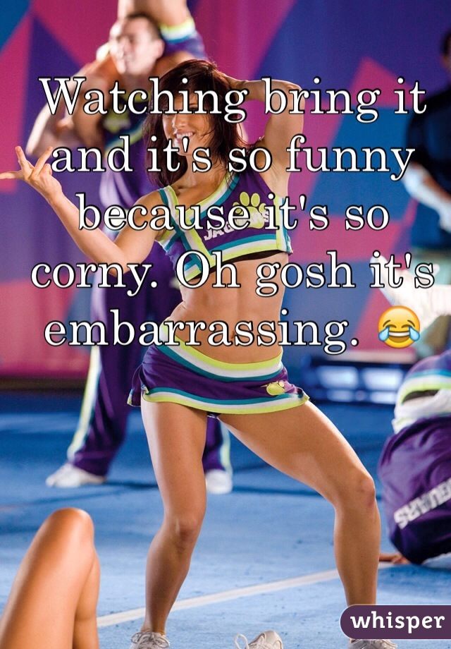 Watching bring it and it's so funny because it's so corny. Oh gosh it's embarrassing. 😂