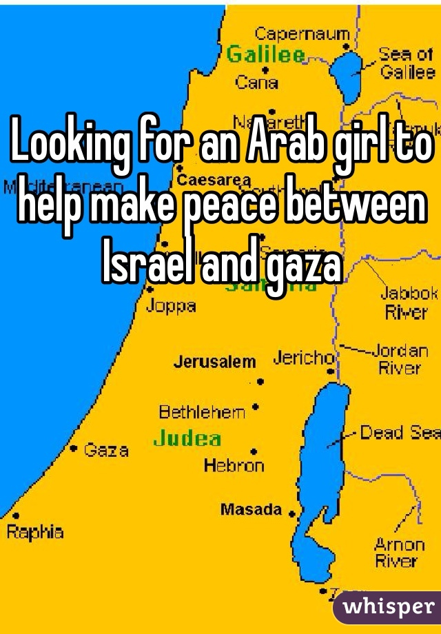 Looking for an Arab girl to help make peace between Israel and gaza