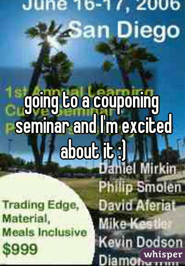 going to a couponing seminar and I'm excited about it :)