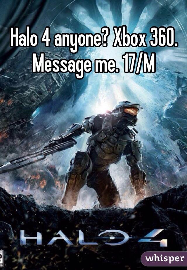 Halo 4 anyone? Xbox 360. Message me. 17/M