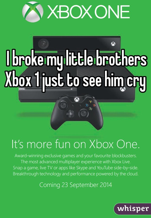 I broke my little brothers Xbox 1 just to see him cry