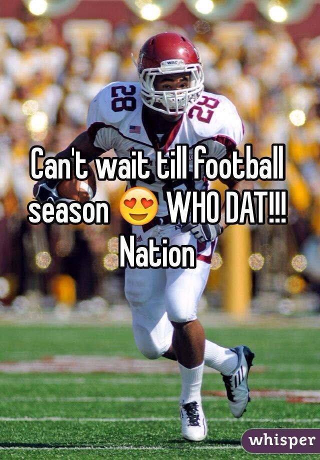 Can't wait till football season 😍 WHO DAT!!! Nation