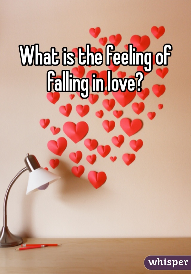 What is the feeling of falling in love?