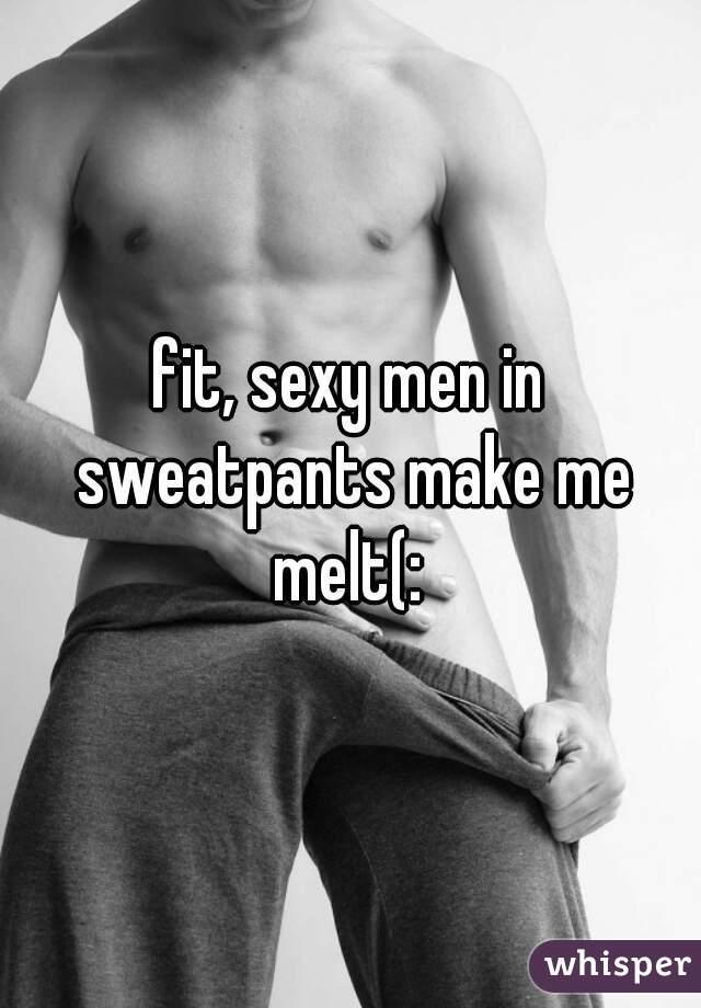 fit, sexy men in sweatpants make me melt(: