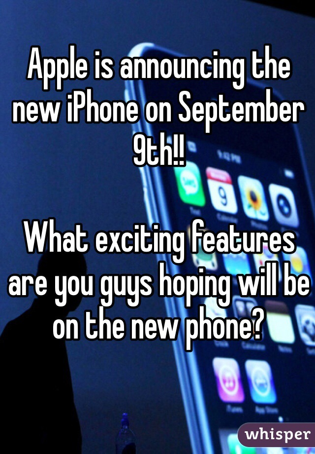 Apple is announcing the new iPhone on September 9th!!  What exciting features are you guys hoping will be on the new phone?