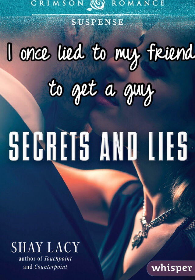 I once lied to my friend to get a guy