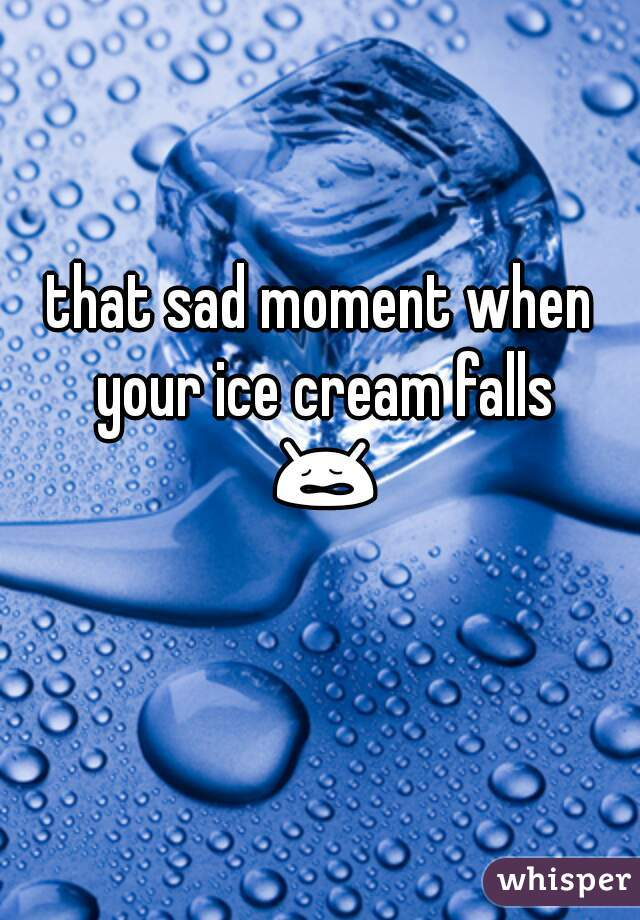 that sad moment when your ice cream falls 😩😖