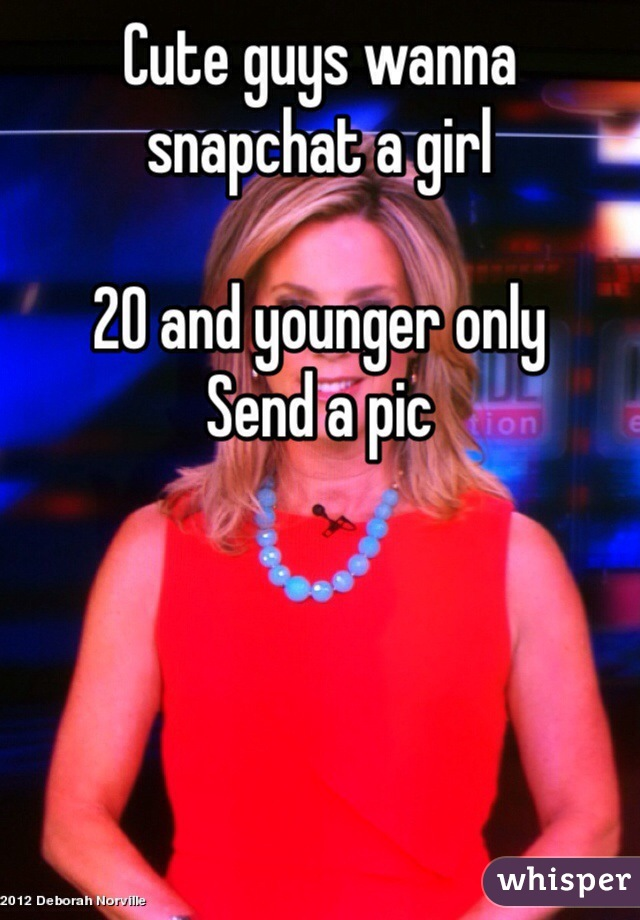 Cute guys wanna snapchat a girl   20 and younger only  Send a pic