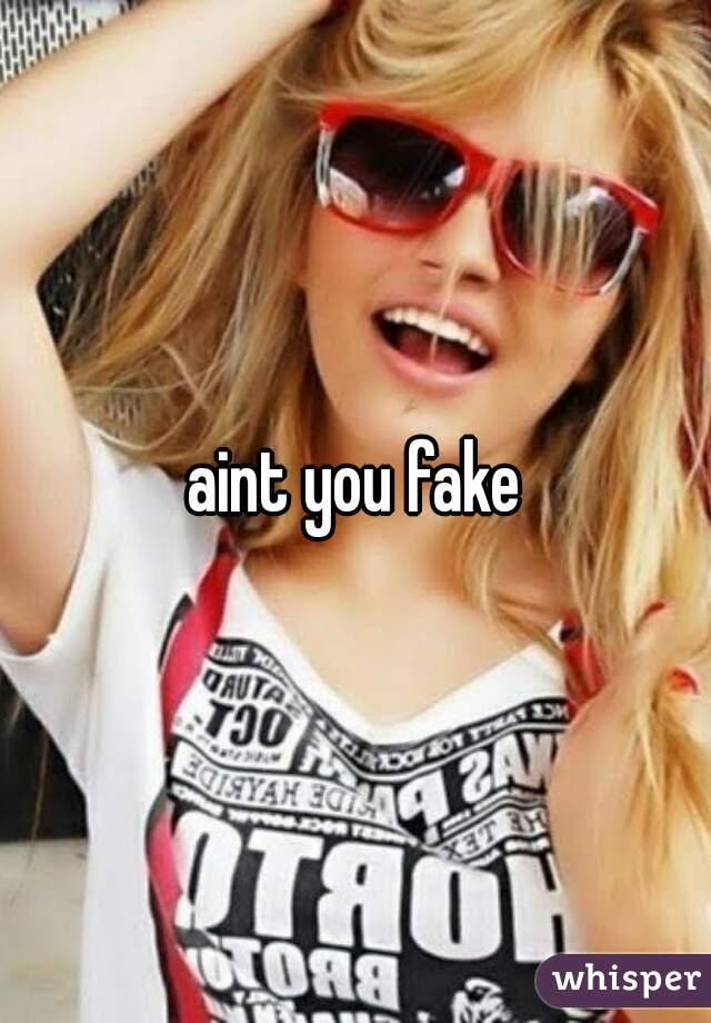 aint you fake