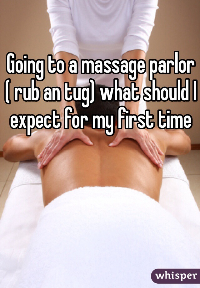 Going to a massage parlor ( rub an tug) what should I expect for my first time