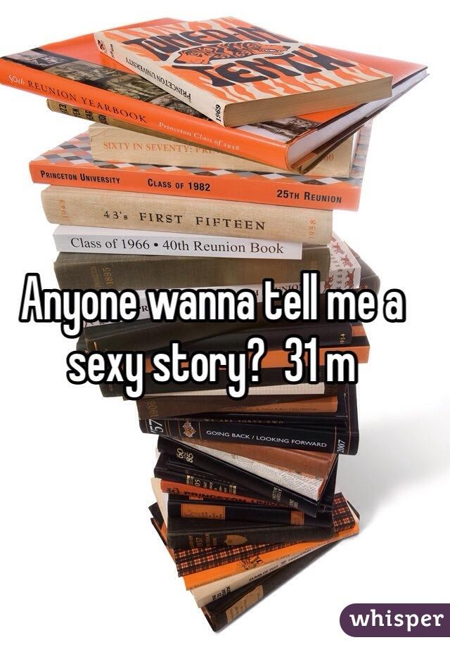 Anyone wanna tell me a sexy story?  31 m