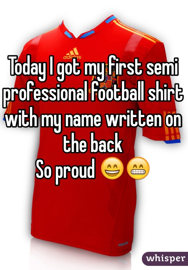 Today I got my first semi professional football shirt with my name written on the back  So proud 😄😁