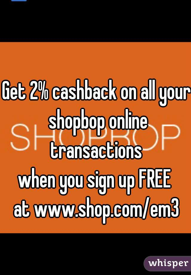 Get 2% cashback on all your shopbop online transactions  when you sign up FREE  at www.shop.com/em3