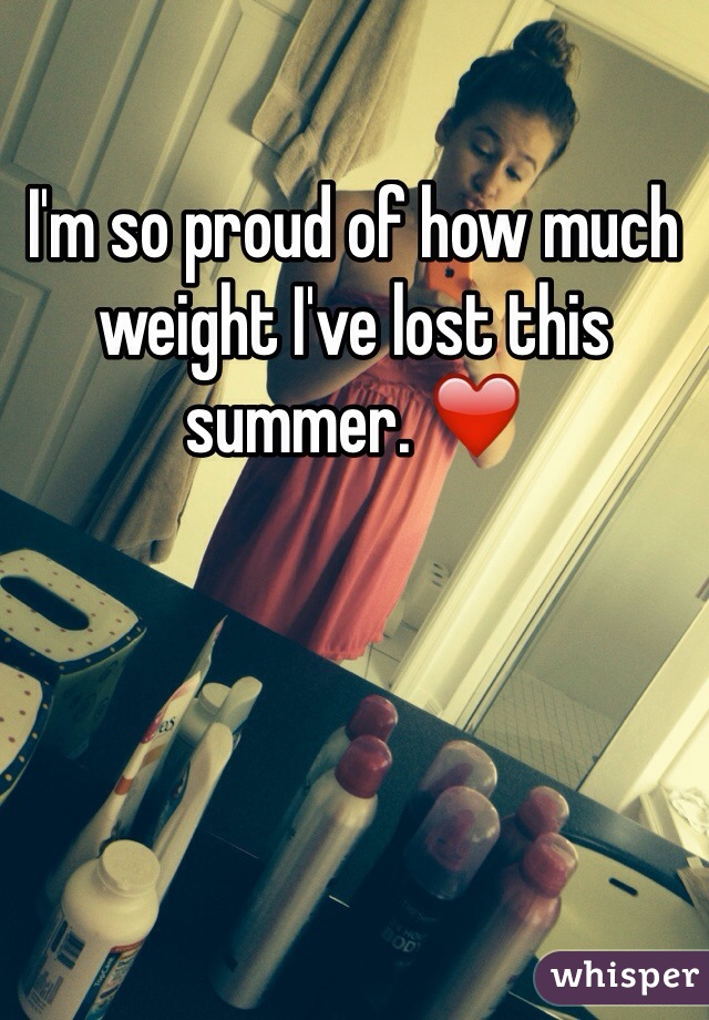 I'm so proud of how much weight I've lost this summer. ❤️
