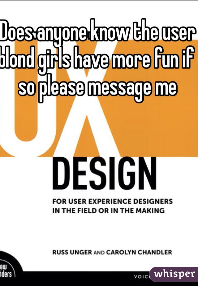 Does anyone know the user blond girls have more fun if so please message me