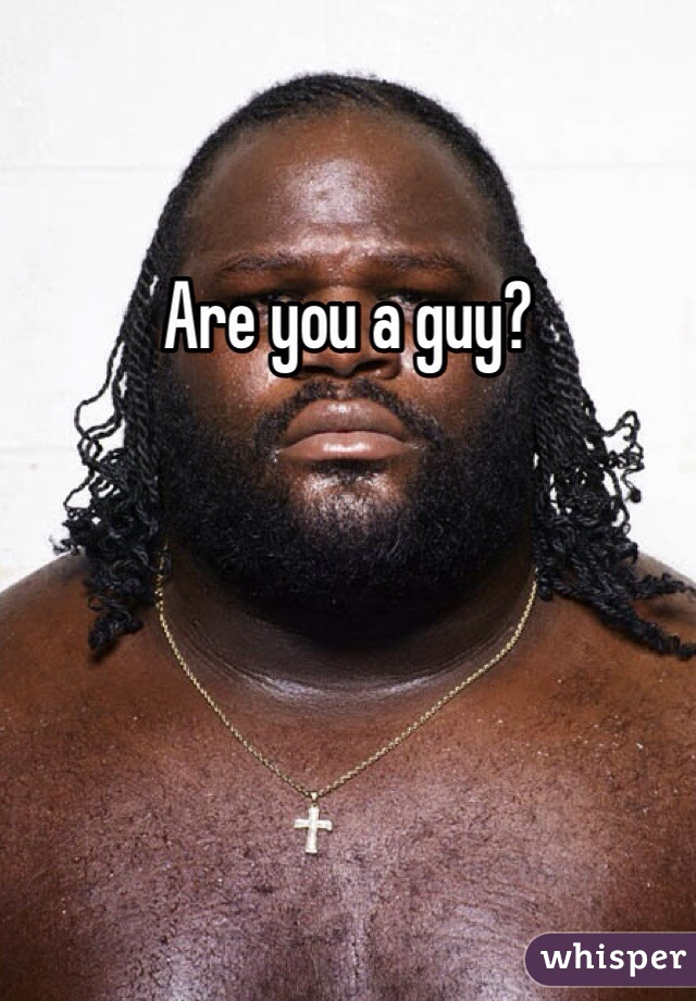Are you a guy?