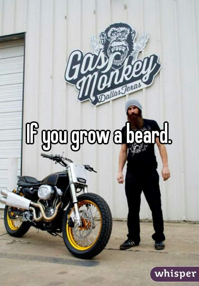 If you grow a beard.