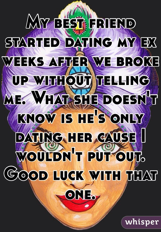 Ex started dating a week later