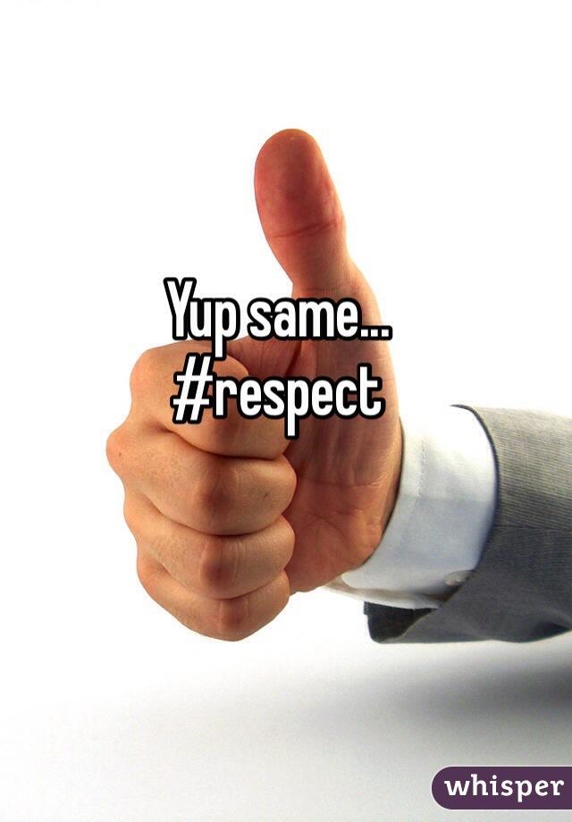 Yup same... #respect