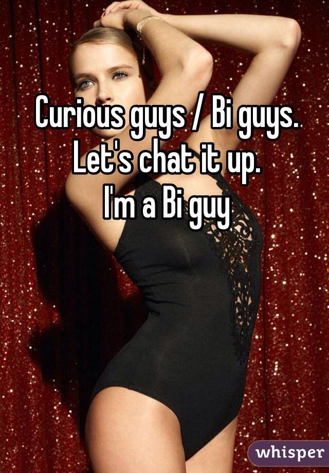 Curious guys / Bi guys.  Let's chat it up.  I'm a Bi guy