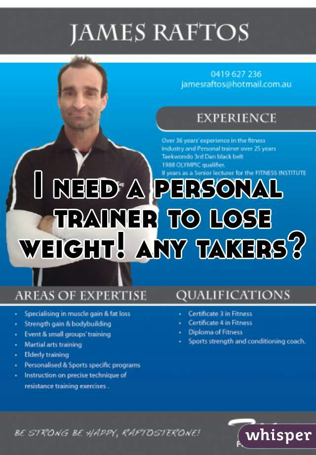 I need a personal trainer to lose weight! any takers?