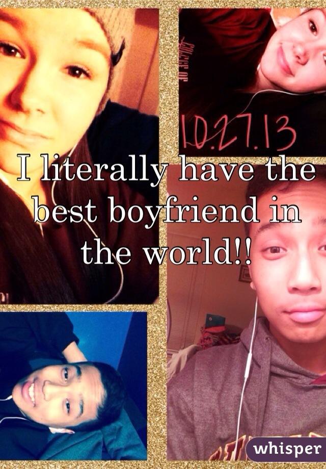 I literally have the best boyfriend in the world!!