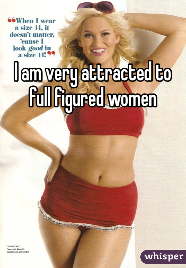 I am very attracted to full figured women