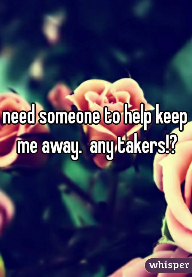 need someone to help keep me away.  any takers!?