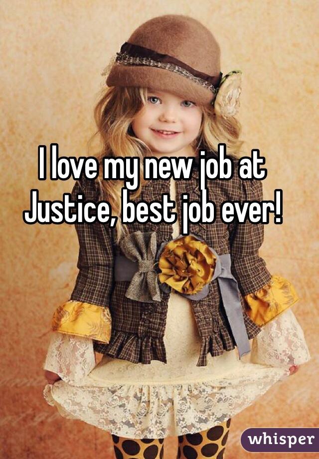 I love my new job at Justice, best job ever!