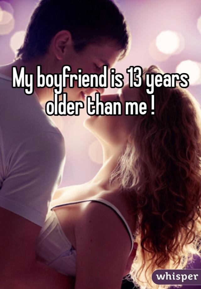 My boyfriend is 13 years older than me !