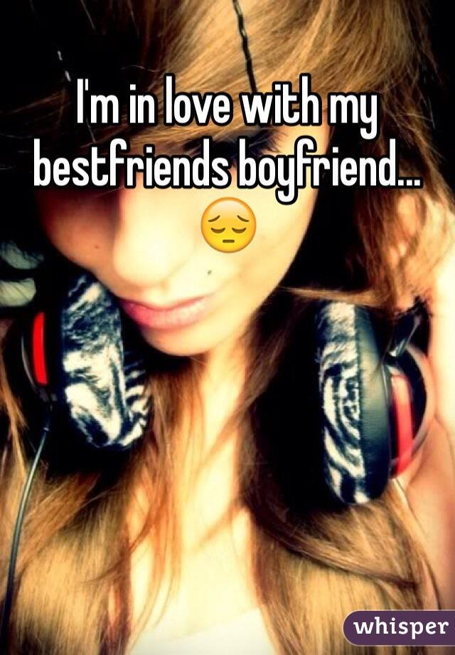 I'm in love with my bestfriends boyfriend... 😔