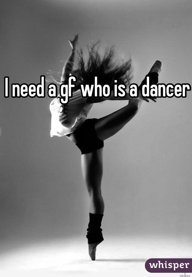 I need a gf who is a dancer